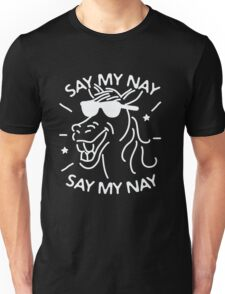 Say My Nay Say My Nay - Horse - Funny  Unisex T-Shirt
