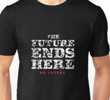 The Future Ends Here Unisex T-Shirt