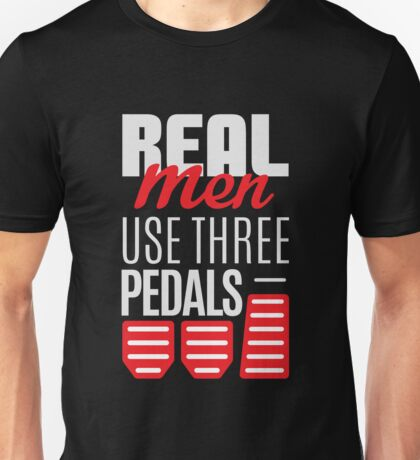 Real Men Use Three Pedals - Stick Shift Car Lover  Unisex T-Shirt