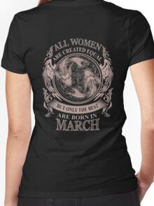 All Women are created equal but only the best are born in March Women's Fitted V-Neck T-Shirt