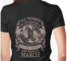 All Women are created equal but only the best are born in March Womens Fitted T-Shirt