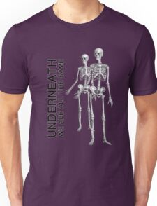 Underneath we are all the same... Unisex T-Shirt