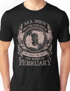 All men are created equal but only the best are born in February Pisces Unisex T-Shirt