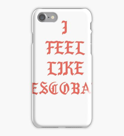 I Feel Like Escobar  iPhone Case/Skin