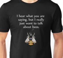 I really just want to talk about bees white Unisex T-Shirt