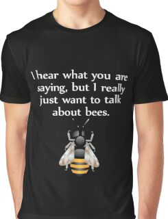 I really just want to talk about bees white Graphic T-Shirt