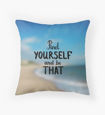 Find yourself and be that.  Text on sea photo blur background. Throw Pillow