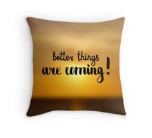 Better things are coming.   Text on sunrise photo blur background. Throw Pillow