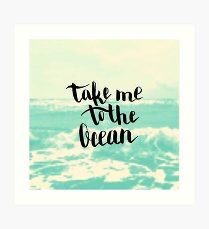 Take me to the ocean.  Text on sea photo blur background. Art Print