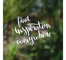 Find inspiration everywhere.  Text on landscape photo blur background. Photographic Print