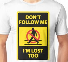 Don't follow me I'm lost too Unisex T-Shirt