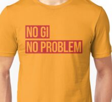 No Gi, No Problem Unisex T-Shirt