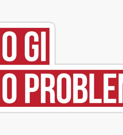 No Gi, No Problem Sticker