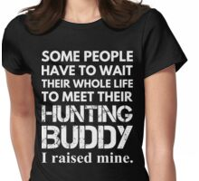 Some People Have To Wait Their Whole Life To Meet Their Hunting Buddy Womens Fitted T-Shirt