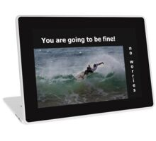 You are going to be fine, no worries, go surfing! Laptop Skin