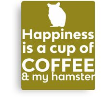 Happiness Coffee & My Hamster Canvas Print