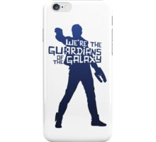 Peter Quill - We're The Guardians of the Galaxy! iPhone Case/Skin