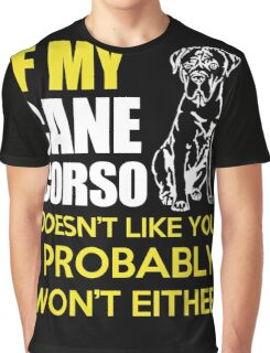 Cane Corso - If My Cane Corso Doesn't Like You I Probably Won't Either Graphic T-Shirt