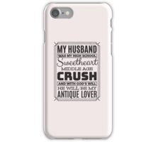 My Husband was my High School Sweetheart, Crush, Antique Lover Proud Wife Spouse iPhone Case/Skin