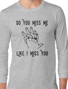 Do You Miss Me Long Sleeve T-Shirt