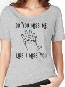 Do You Miss Me Women's Relaxed Fit T-Shirt