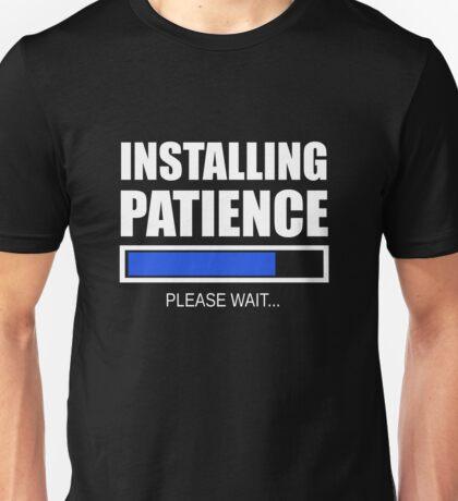 Installing Patience Please Wait Unisex T-Shirt