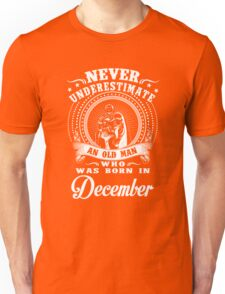 An old man who was born in December T-shirt Unisex T-Shirt