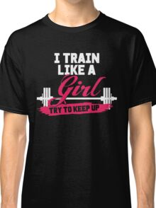 I train like a girl try to keep up Tank top Classic T-Shirt