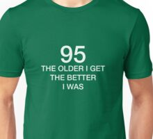 95 Older I Get The Better I Was 95th Birthday Funny T-Shirt Unisex T-Shirt