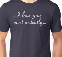 I Love You Most Ardently Unisex T-Shirt