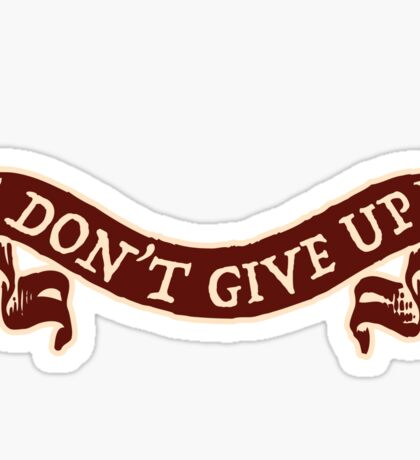 don't give up Sticker