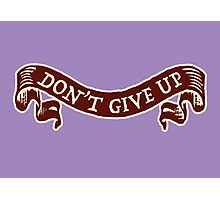 don't give up Photographic Print