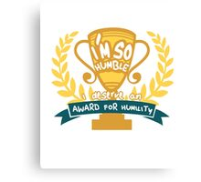 I'm So Humble I Deserve an Award for Humility Canvas Print
