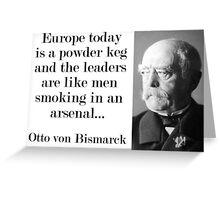 Europe Today Is A Powder Keg - Bismarck Greeting Card
