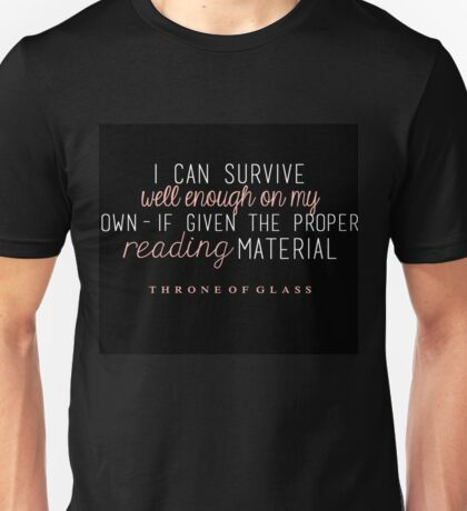 """""""I can survive well enough on my own - if given the proper reading material."""" Unisex T-Shirt"""