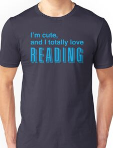 I'm cute, and I totally love reading Unisex T-Shirt