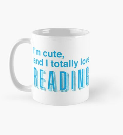 I'm cute, and I totally love reading Mug