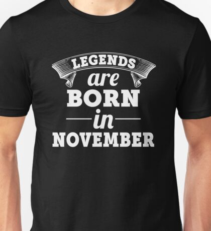 Legend are born in November  Unisex T-Shirt