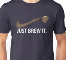Coffee Just Brew It Unisex T-Shirt