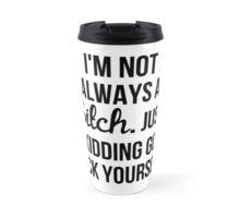 """I'm Not Always A Bitch"" Items Travel Mug"