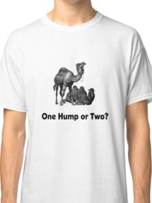 Funny Camels One Hump or Two Classic T-Shirt