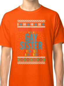 Merry Christmas for the Gay Sister everybody talks about Classic T-Shirt
