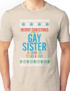 Merry Christmas for the Gay Sister everybody talks about Unisex T-Shirt