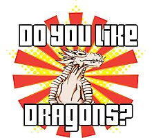 Do You Like Dragons? Photographic Print