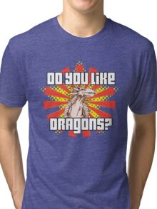 Do You Like Dragons? Tri-blend T-Shirt