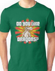 Do You Like Dragons? Unisex T-Shirt