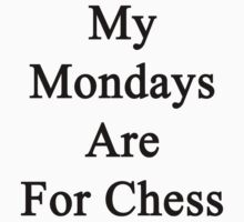 My Mondays Are For Chess  by supernova23