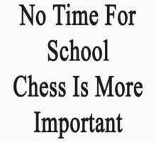 No Time For School Chess Is More Important  by supernova23