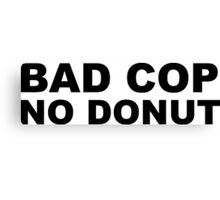 Bad Cop No Donut Canvas Print