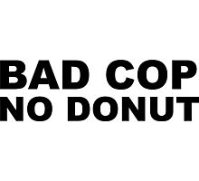 Bad Cop No Donut Photographic Print